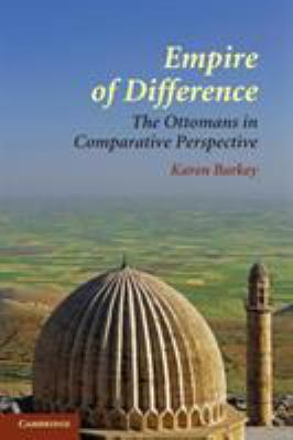 Empire of Difference: The Ottomans in Comparative Perspective 9780521715331