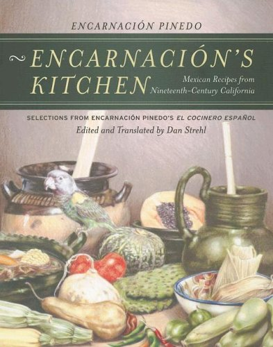 Encarnacion's Kitchen: Mexican Recipes from Nineteenth-Century California 9780520246768