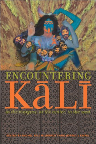 Encountering Kali: In the Margins, at the Center, in the West 9780520232402