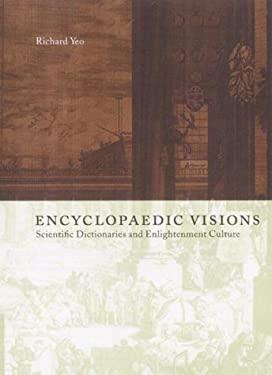 Encyclopaedic Visions: Scientific Dictionaries and Enlightenment Culture 9780521651912