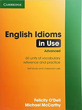 English Idioms in Use, Advanced: 60 Units of Vocabulary Reference and Practice 9780521744294