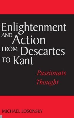 Enlightenment and Action from Descartes to Kant: Passionate Thought 9780521806121