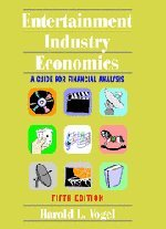 Entertainment Industry Economics : A Guide for Financial Analysis - 5th Edition
