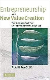 Entrepreneurship and New Value Creation: The Dynamic of the Entrepreneurial Process 1782955
