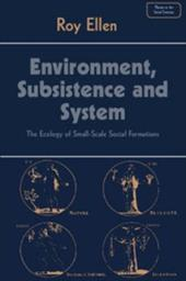Environment, Subsistence, and System: The Ecology of Small-Scale Social Formations