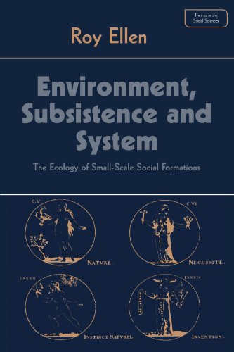 Environment, Subsistence and System: The Ecology of Small-Scale Social Formations 9780521287036