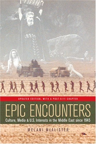 Epic Encounters: Culture, Media, and U.S. Interests in the Middle East Since 1945 9780520244993