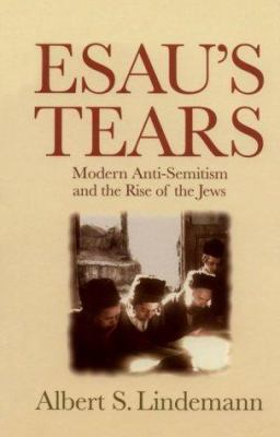 Esau's Tears: Modern Anti-Semitism and the Rise of the Jews 9780521795388