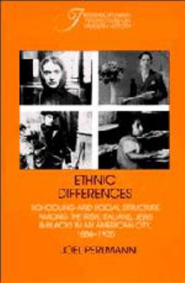 Ethnic Differences: Schooling and Social Structure Among the Irish, Italians, Jews, and Blacks in an American City, 1880-1935 9780521350938