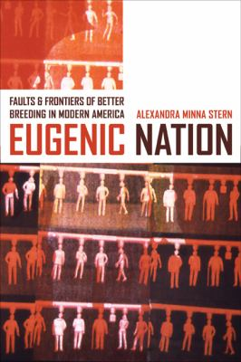 Eugenic Nation: Faults and Frontiers of Better Breeding in Modern America 9780520244443