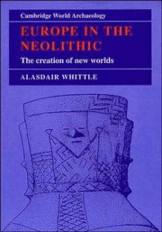 Europe in the Neolithic: The Creation of New Worlds 9780521449205