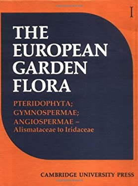 European Garden Flora: A Manual for the Identification of Plants Cultivated in Europe, Both Out-Of-Doors and Under Glass