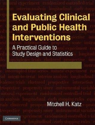 Evaluating Clinical and Public Health Interventions: A Practical Guide to Study Design and Statistics 9780521735599