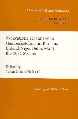 Excavations at Jenne-Jeno, Hambarketolo, and Kaniana (Inland Niger Delta, Mali), the 1981 Season 9780520097858