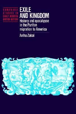 Exile and Kingdom: History and Apocalypse in the Puritan Migration to America 9780521403818