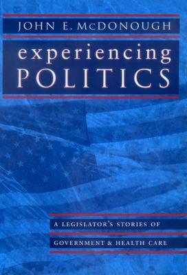 Experiencing Politics: A Legislator's Stories of Government and Health Care 9780520224117