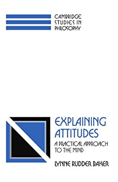 Explaining Attitudes: A Practical Approach to the Mind 9780521421904