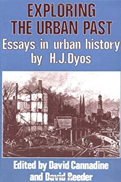 Exploring the Urban Past: Essays in Urban History by H. J. Dyos 9780521288484