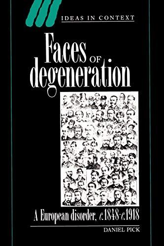 Faces of Degeneration: A European Disorder, 1848-1918 9780521457538
