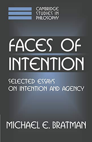 Faces of Intention: Selected Essays on Intention and Agency 9780521637275