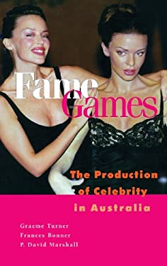 Fame Games: The Production of Celebrity in Australia 9780521791472