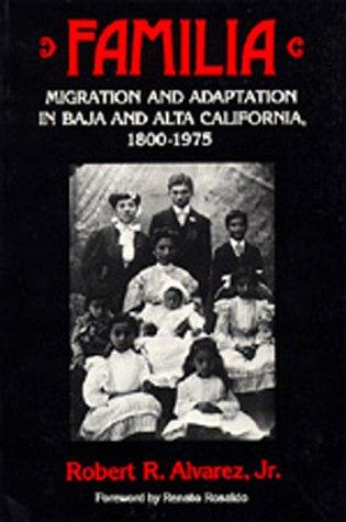 Familia: Migration and Adaptation in Baja and Alta California, 1800-1975 9780520073890