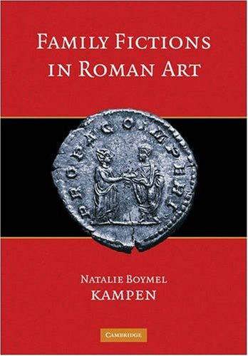 Family Fictions in Roman Art: Essays on the Representation of Powerful People