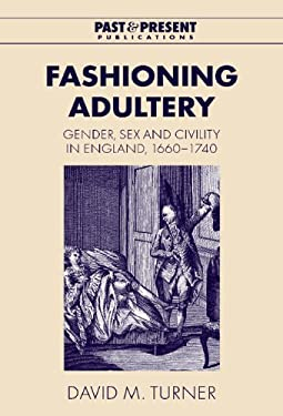 Fashioning Adultery: Gender, Sex and Civility in England, 1660 1740 9780521792448