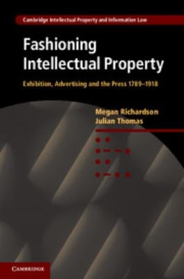 Fashioning Intellectual Property: Exhibition, Advertising and the Press, 1789 1918 9780521767569
