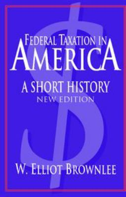 Federal Taxation in America: A Short History 9780521545204