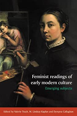 Feminist Readings of Early Modern Culture: Emerging Subjects 9780521558198