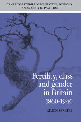 Fertility, Class and Gender in Britain, 1860 1940 9780521343435