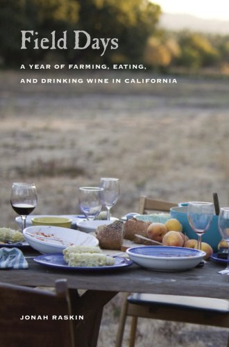 Field Days: A Year of Farming, Eating, and Drinking Wine in California 9780520259027
