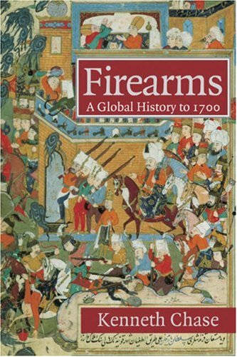 Firearms: A Global History to 1700 9780521722407