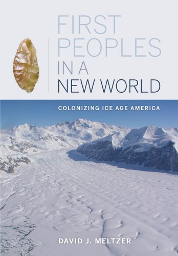 First Peoples in a New World: Colonizing Ice Age America 9780520267992
