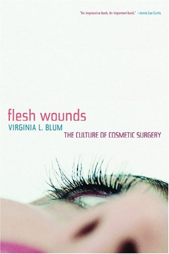 Flesh Wounds: Culture of Cosmetic Surgery 9780520244733