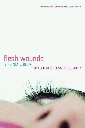 Flesh Wounds: The Culture of Cosmetic Surgery 9780520217232