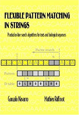Flexible Pattern Matching in Strings: Practical On-Line Search Algorithms for Texts and Biological Sequences 9780521813075