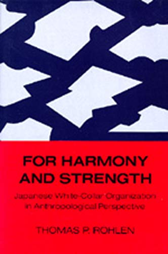 For Harmony and Strength: Japanese White-Collar Organization in Anthropological Perspective 9780520038493