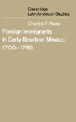 Foreign Immigrants in Early Bourbon Mexico, 1700 1760 9780521220514