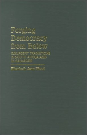 Forging Democracy from Below: Insurgent Transitions in South Africa and El Salvador 9780521783231