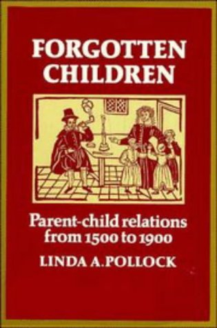 Forgotten Children: Parent-Child Relations from 1500 to 1900 9780521271332