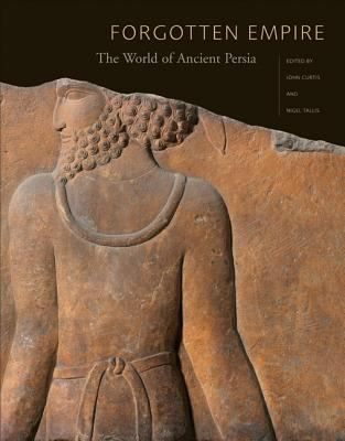 Forgotten Empire : The World of Ancient Persia