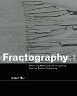 Fractography: Observing, Measuring and Interpreting Fracture Surface Topography 9780521646840