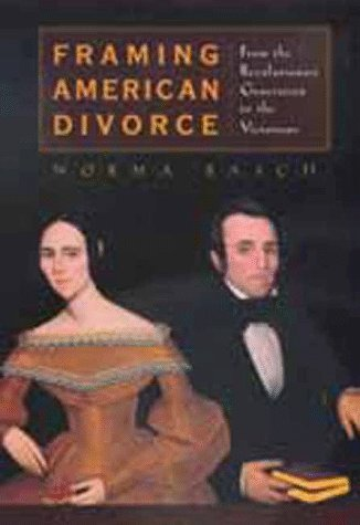 Framing American Divorce: From the Revolutionary Generation to the Victorians 9780520214903