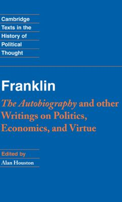 Franklin: The Autobiography and Other Writings on Politics, Economics, and Virtue 9780521834964