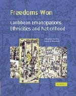 Freedoms Won: Caribbean Emancipations, Ethnicities and Nationhood 9780521435451