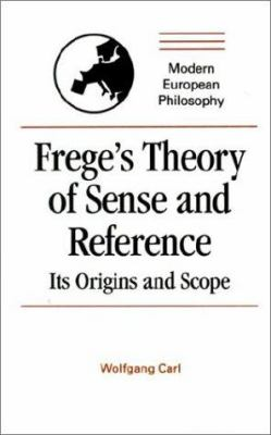 Frege's Theory of Sense and Reference: Its Origin and Scope 9780521391351