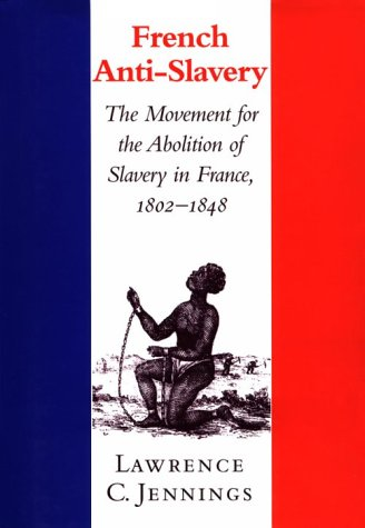 French Anti-Slavery: The Movement for the Abolition of Slavery in France, 1802 1848 9780521772495