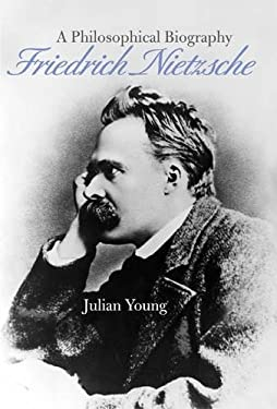 Friedrich Nietzsche: A Philosophical Biography 9780521871174